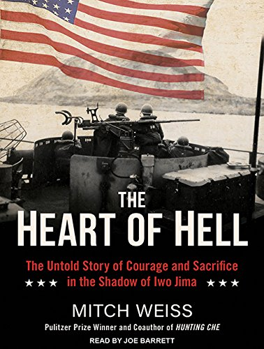 The Heart of Hell: The Untold Story of Courage and Sacrifice in the Shadow of Iwo Jima: Mitch Weiss