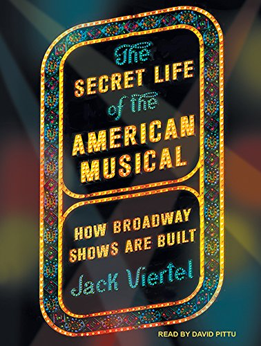 The Secret Life of the American Musical: How Broadway Shows Are Built (MP3 CD): Jack Viertel
