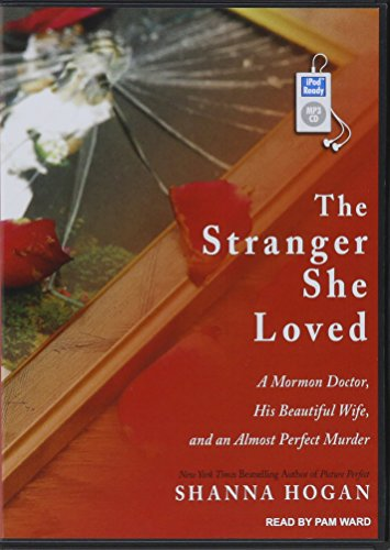 9781494569624: The Stranger She Loved: A Mormon Doctor, His Beautiful Wife, and an Almost Perfect Murder