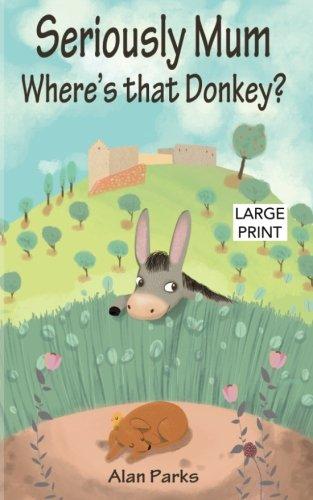 9781494701222: Seriously Mum, Where's that Donkey? (Seriously Mum Large Print) (Volume 2)