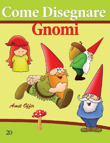 9781494702472: Come Disegnare: Gnomi: Disegno per Bambini: Imparare a Disegnare (Come Disegnare Fumetti) (Volume 20) (Italian Edition)