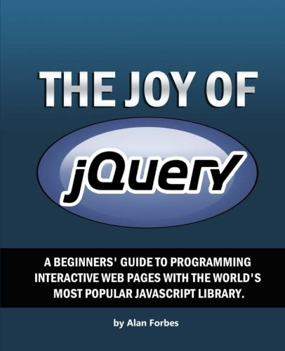9781494703813: The Joy of jQuery: A Beginner's Guide to the World's Most Popular Javascript Library