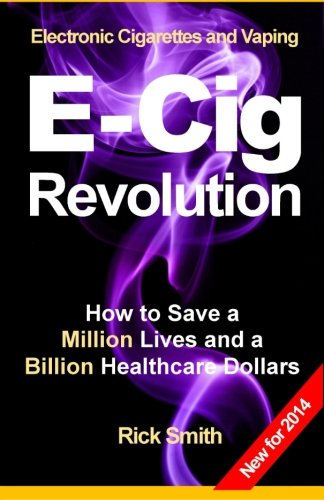 9781494704452: Electronic Cigarettes and Vaping E-CIG REVOLUTION: How to Save a Million Lives and a Billion Healthcare Dollars