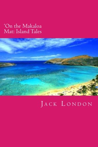 9781494706609: 'On the Makaloa Mat: Island Tales (The Complete Short Stories of Jack London) (Volume 17)