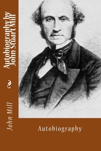 9781494713072: Autobiography by John Stuart Mill: Autobiography