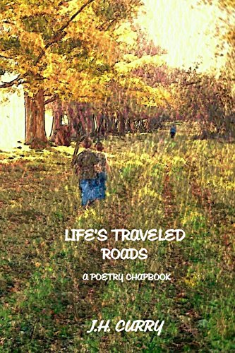 Life's Traveled Roads: A Poetry Chapbook: J.H. Curry
