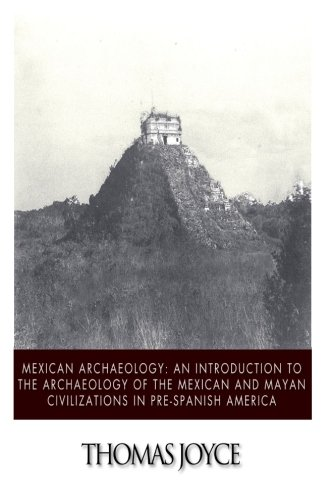 9781494716271: Mexican Archaeology: An Introduction to the Archaeology of the Mexican and Mayan Civilizations of Pre-Spanish America