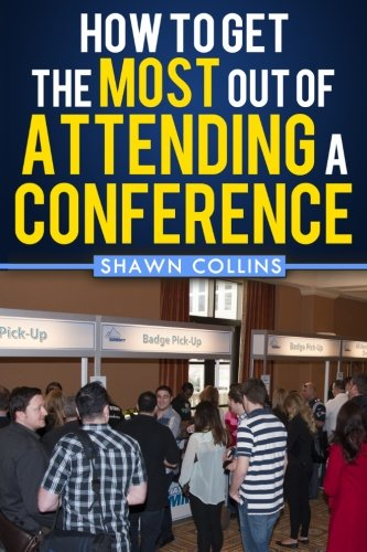 How to Get the Most Out of Attending a Conference: Collins, Shawn