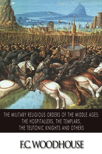 9781494718008: The Military Religious Orders of the Middle Ages: The Hospitallers, The Templars, The Teutonic Knights and Others