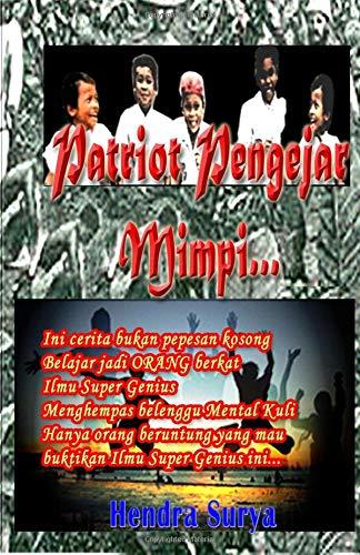 9781494718954: Patriot Pengejar Mimpi: Ini cerita bukan pepesan kosong... Belajar jadi Orang berkat ilmu super jenius... Menghempas belenggu mental kuli... Hanya Orang ... ilmu super jenius ini!!! (Indonesian Edition)