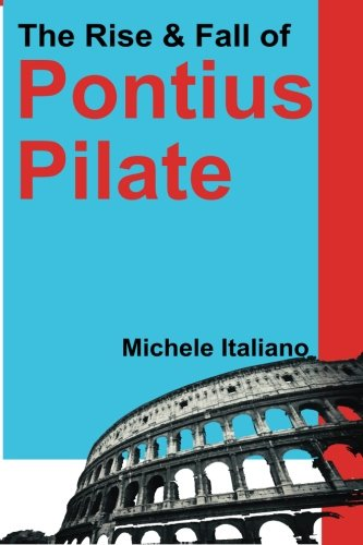 9781494720438: The Rise & Fall of Pontius Pilate