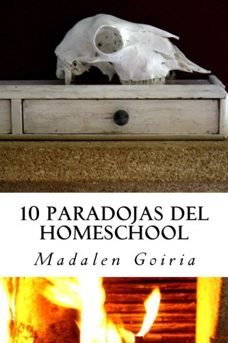 9781494723965: 10 paradojas del homeschool: Volume 4 (10 temas sobre homeschool)