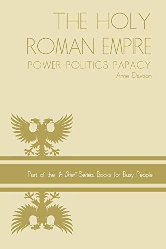 9781494728953: Holy Roman Empire: power politics papacy: 3 (In Brief Series: Books for Busy People)