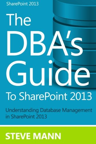 The DBA'S Guide to SharePoint 2013: Mann, Steven