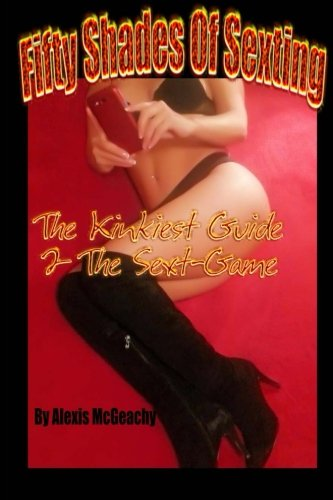 9781494733834: Fifty Shades of Sexting: Uncensored Slangs & Tips to the Sext-Game