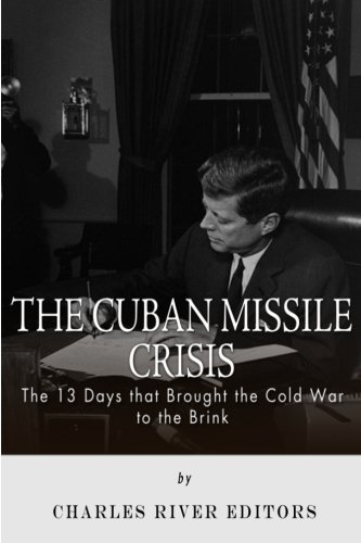 9781494734176: The Cuban Missile Crisis: 13 Days that Brought the Cold War to the Brink