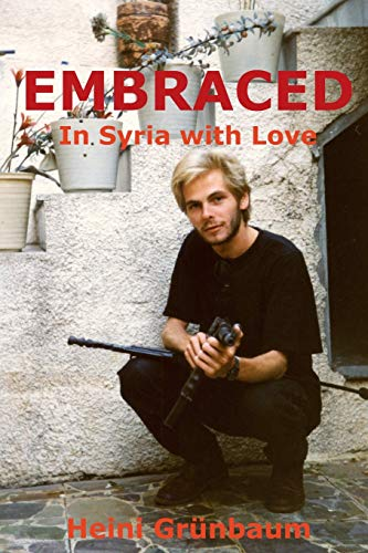 9781494737351: EMBRACED - In Syria with Love