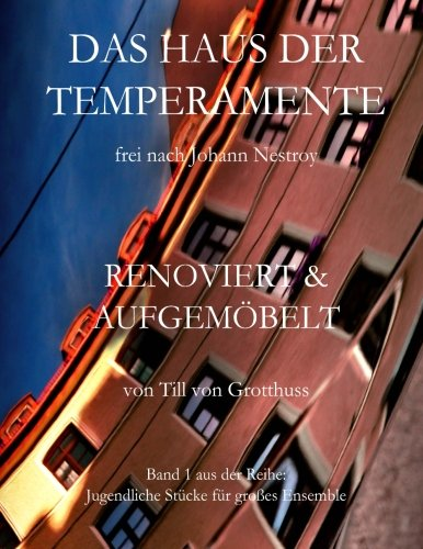 9781494742911: Das Haus der Temperamente von Johann Nestroy, renoviert und aufgemoebelt (Jugendliche Stücke für großes Ensemble) (German Edition)