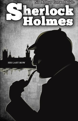 9781494745790: His Last Bow: [Special Illustrated Edition] (Sherlock Holmes books by Sir Arthur Conan Doyle) (Volume 8)