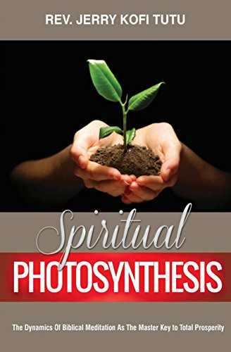 9781494747992: Spiritual Photosynthesis: The dynamics of biblical meditation as the master key to total prosperity