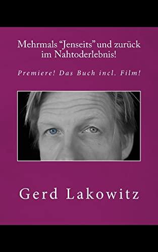 """Mehrmals """"Jenseits"""" und zurück im Nahtoderlebnis!: Premiere! Buch incl. Film!: Gerd ..."""