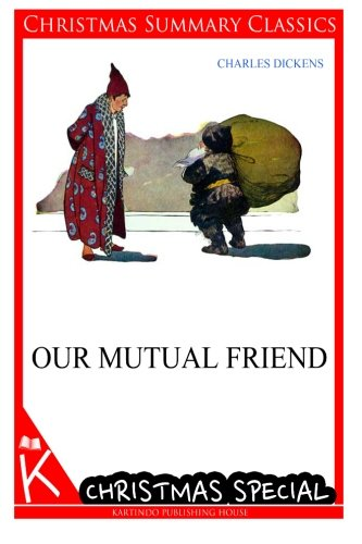 9781494749972: Our Mutual Friend [Christmas Summary Classics]