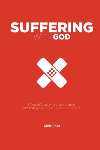 Suffering With God: A thoughtful reflection on evil, suffering and finding hope beyond band-aid ...