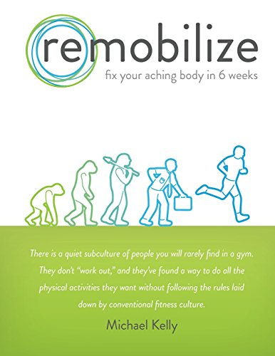 9781494754747: Remobilize: Fix Your Aching Body in 6 Weeks