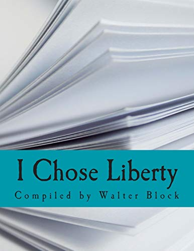 9781494756246: I Chose Liberty (Large Print Edition): Autobiographies of Contemporary Libertarians