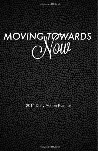 Moving Towards Now: 2014 Daily Action Planner (Volume 2): Gatlin, Jenai