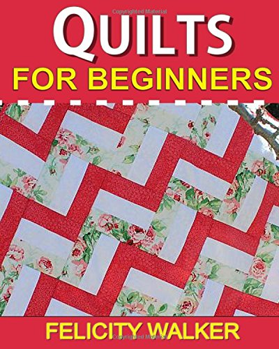 9781494764760: Quilts for Beginners: A How-to Book of Quilting Supplies, How-to-Quilt Techniques, and Quilt Patterns