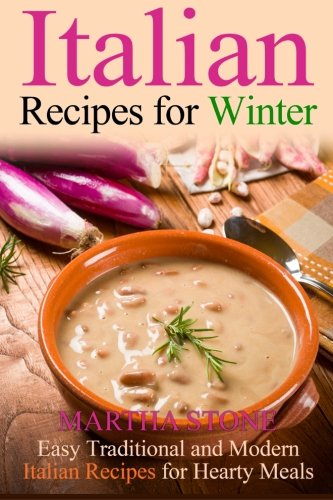 9781494766207: Italian Recipes for Winter: Easy Traditional and Modern Italian Recipes for Hearty Meals