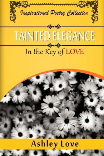 9781494766634: Tainted Elegance: In The Key of Love: Inspirational Poetry Collection (Volume 1)