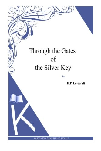 Through the Gates of the Silver Key: Lovecraft, H. P.