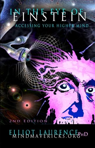 In The Eye Of Einstein: Accessing Your Higher Mind: elliot Laurence PhD