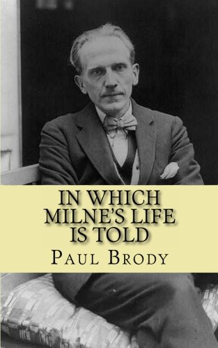 In Which Milne's Life Is Told: A Biography of Winnie the Pooh Author A.A. Milne: Paul Brody