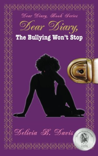 Dear Diary, The Bullying Won't Stop: Dear Diary, Book Series (Volume 1): Davis, Delicia B.
