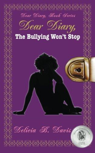 Dear Diary, the Bullying Won t Stop: Delicia B Davis