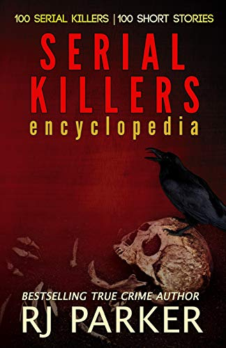 9781494772161: Serial Killers (Encyclopedia of 100 Serial Killers) (True Crime Books by RJ Parker Publishing Book 12)