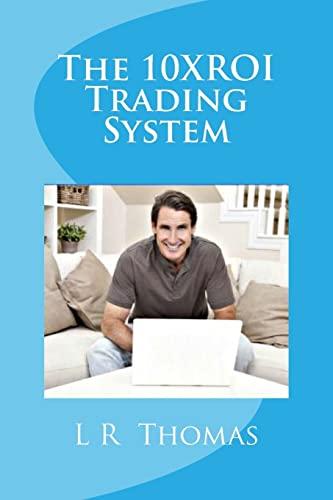 The 10XROI Trading System: Thomas, L R