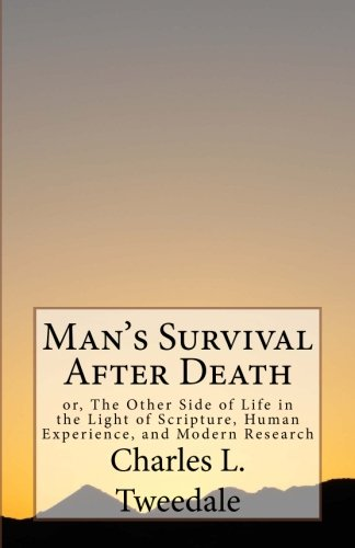 Man's Survival After Death: Or, the Other: Tweedale, Charles L.