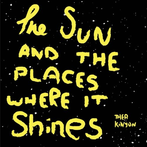 The Sun And The Places Where It Shines: A book about our solar system: Thea Kinyon