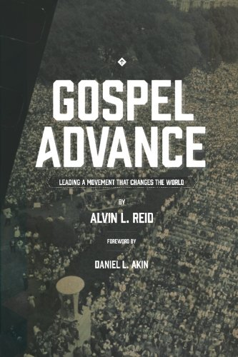 Gospel Advance: Leading A Movement That Changes The World: Dr. Alvin Reid