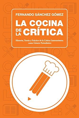 9781494784782: La Cocina de la Crítica: Historia, Teoría y Práctica de la Crítica Gastronómica como Género Periodístico