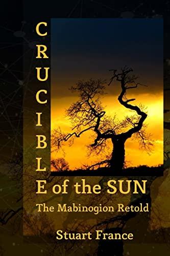 9781494785130: Crucible of the Sun: The Mabinogion Retold