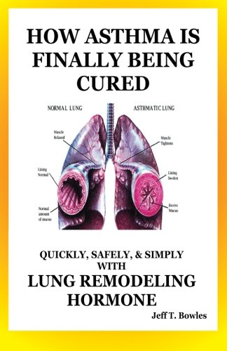 How Asthma Is Finally Being Cured: Quickly,: Bowles, Jeff T.
