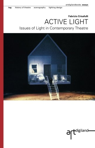 Active Light: Issues of Light in Contemporary Theatre: Crisafulli, Fabrizio