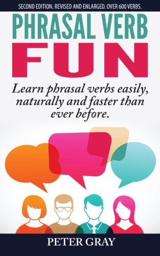 9781494792541: Phrasal Verb Fun: Learn phrasal verbs easily, naturally and faster than ever before