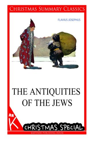 The Antiquities of the Jews [christmas summary classics]: Josephus, Flavius