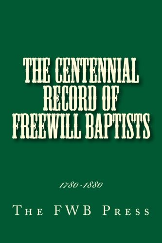 9781494796747: The Centennial Record of Freewill Baptists: 1780-1880 (Free Will Baptist History)